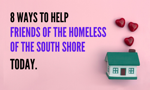 Ways to Help Family Homeless Shelters During Covid-19, 8 Ways to Help Friends of the Homeless of the South Shore